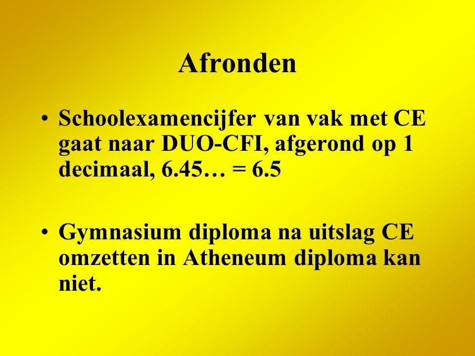 Afronden Schoolexamencijfer van vak met CE gaat naar DUO-CFI, afgerond op 1 decimaal, 6.45… = 6.5 Gymnasium diploma na uitslag CE omzetten in Atheneum