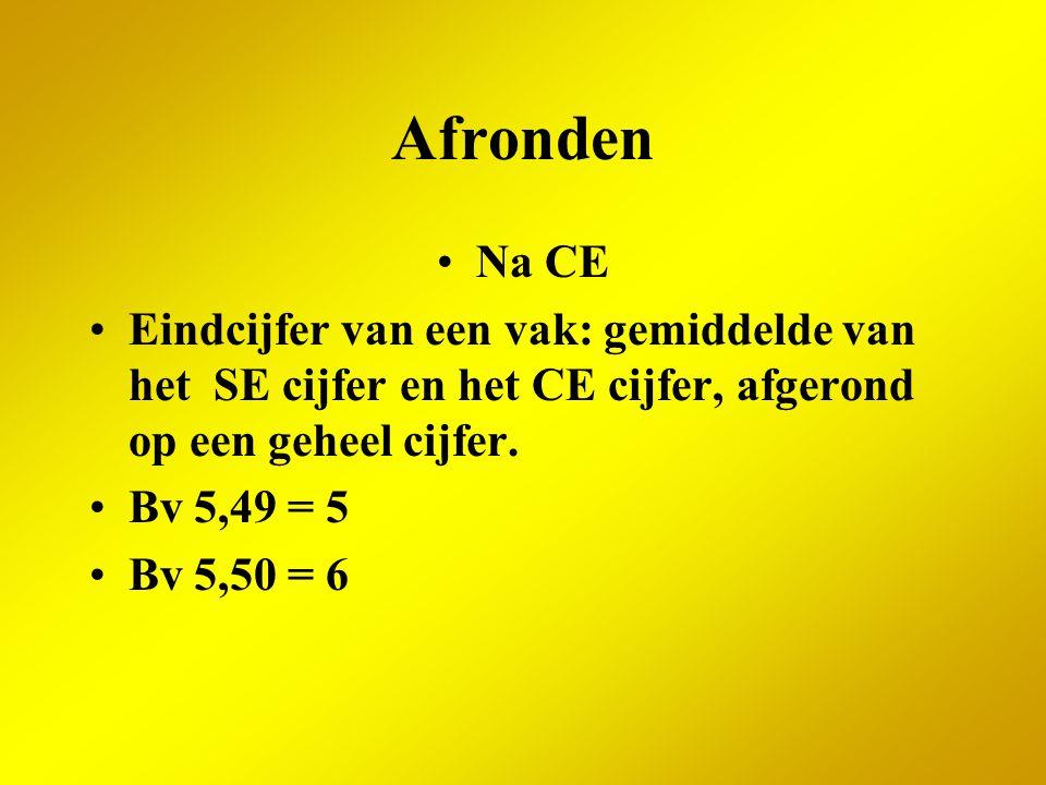 Afronden Na CE Eindcijfer van een vak: gemiddelde van het SE cijfer en het CE cijfer, afgerond op een geheel cijfer. Bv 5,49 = 5 Bv 5,50 = 6