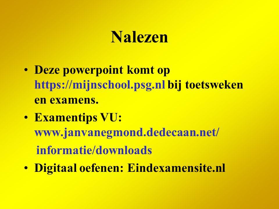 Nalezen Deze powerpoint komt op https://mijnschool.psg.nl bij toetsweken en examens. Examentips VU: www.janvanegmond.dedecaan.net/ informatie/download