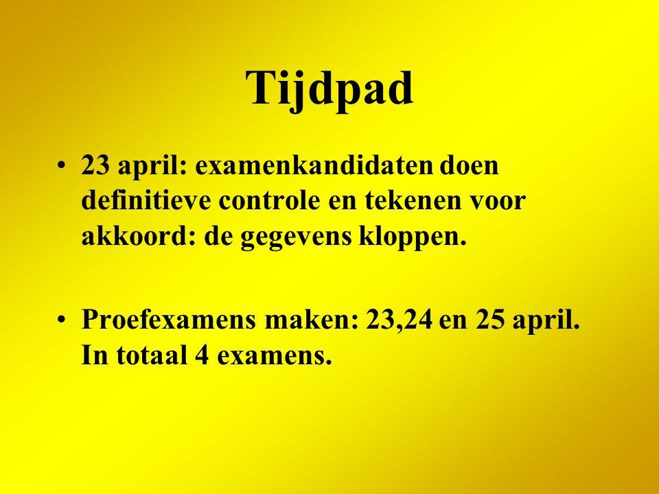Tijdpad 23 april: examenkandidaten doen definitieve controle en tekenen voor akkoord: de gegevens kloppen. Proefexamens maken: 23,24 en 25 april. In t