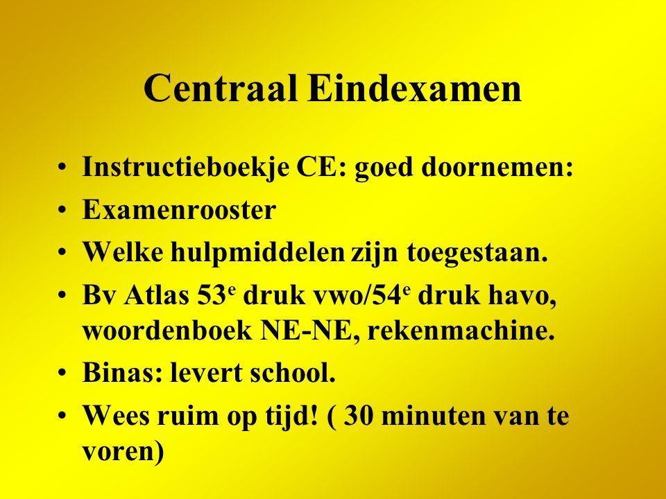 Centraal Eindexamen Instructieboekje CE: goed doornemen: Examenrooster Welke hulpmiddelen zijn toegestaan. Bv Atlas 53 e druk vwo/54 e druk havo, woor