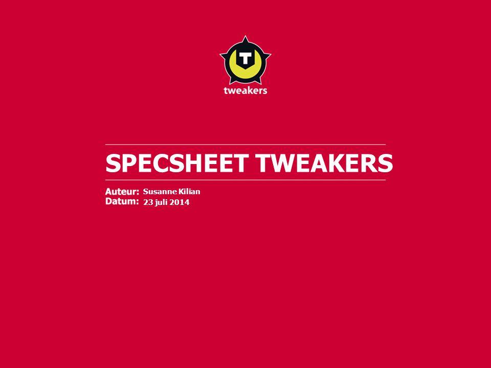 SPECSHEET TWEAKERS Susanne Kilian 23 juli 2014