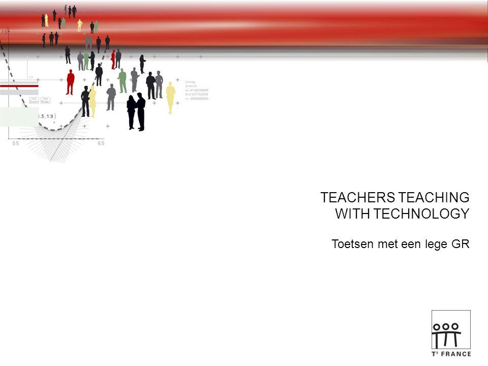 TEACHERS TEACHING WITH TECHNOLOGY Toetsen met een lege GR