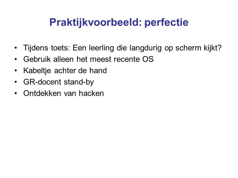 Praktijkvoorbeeld: perfectie Tijdens toets: Een leerling die langdurig op scherm kijkt? Gebruik alleen het meest recente OS Kabeltje achter de hand GR