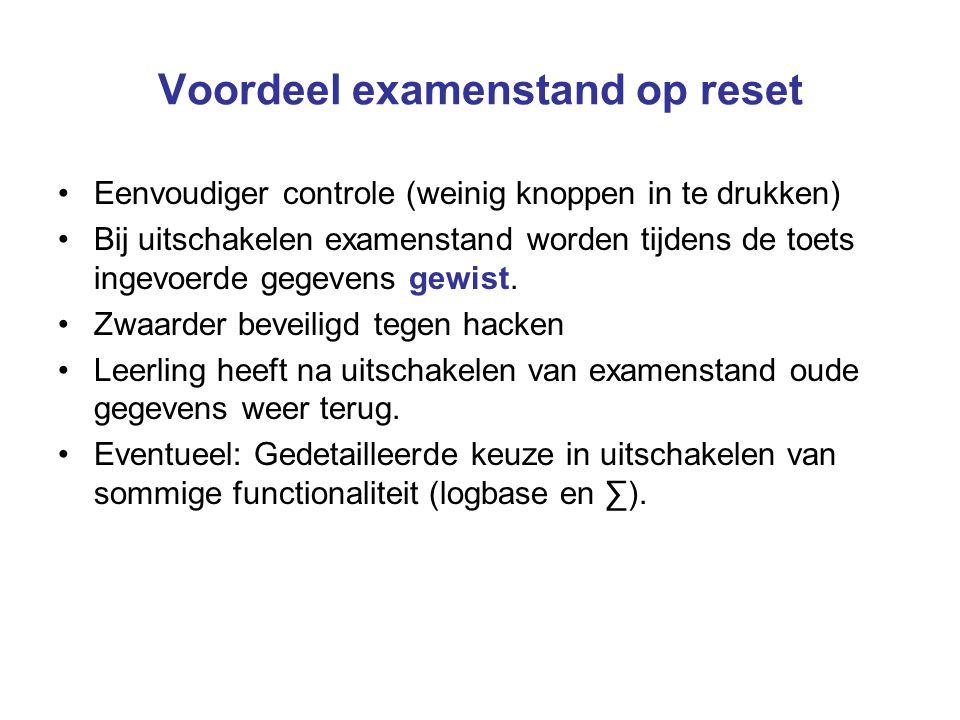 Voordeel examenstand op reset Eenvoudiger controle (weinig knoppen in te drukken) Bij uitschakelen examenstand worden tijdens de toets ingevoerde gege
