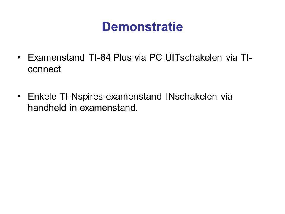 Demonstratie Examenstand TI-84 Plus via PC UITschakelen via TI- connect Enkele TI-Nspires examenstand INschakelen via handheld in examenstand.