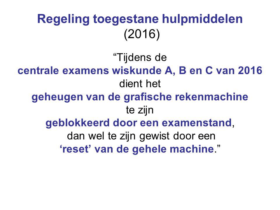 """Regeling toegestane hulpmiddelen (2016) """"Tijdens de centrale examens wiskunde A, B en C van 2016 dient het geheugen van de grafische rekenmachine te z"""
