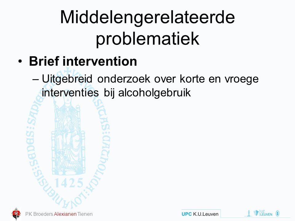 Middelengerelateerde problematiek Brief intervention –Uitgebreid onderzoek over korte en vroege interventies bij alcoholgebruik PK Broeders Alexianen
