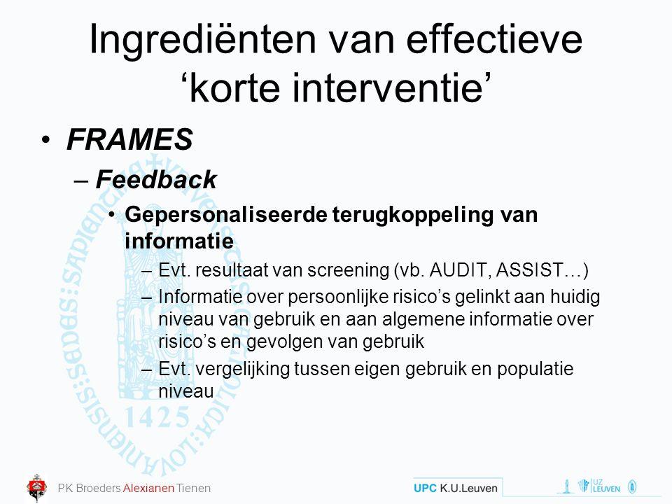 Ingrediënten van effectieve 'korte interventie' FRAMES –Feedback Gepersonaliseerde terugkoppeling van informatie –Evt. resultaat van screening (vb. AU