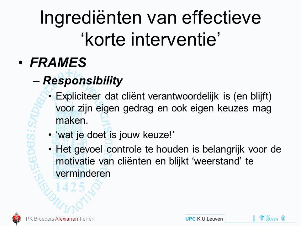 Ingrediënten van effectieve 'korte interventie' FRAMES –Responsibility Expliciteer dat cliënt verantwoordelijk is (en blijft) voor zijn eigen gedrag e