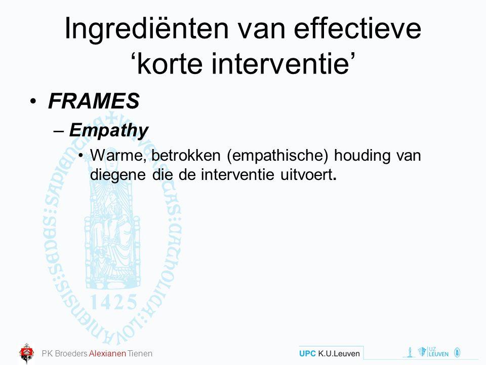 Ingrediënten van effectieve 'korte interventie' FRAMES –Empathy Warme, betrokken (empathische) houding van diegene die de interventie uitvoert. PK Bro