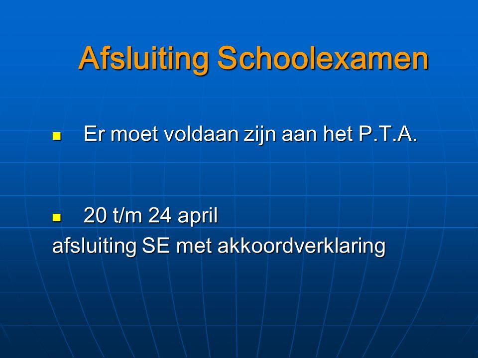 Afsluiting Schoolexamen Er moet voldaan zijn aan het P.T.A.