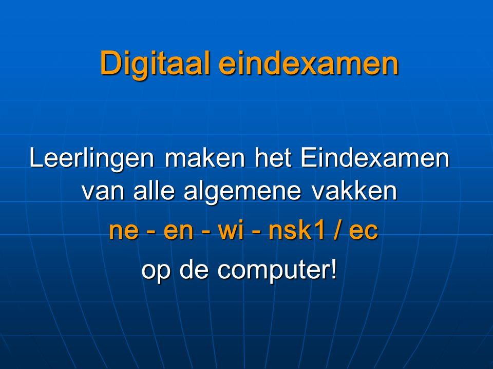 Digitaal eindexamen Leerlingen maken het Eindexamen van alle algemene vakken ne - en - wi - nsk1 / ec ne - en - wi - nsk1 / ec op de computer!