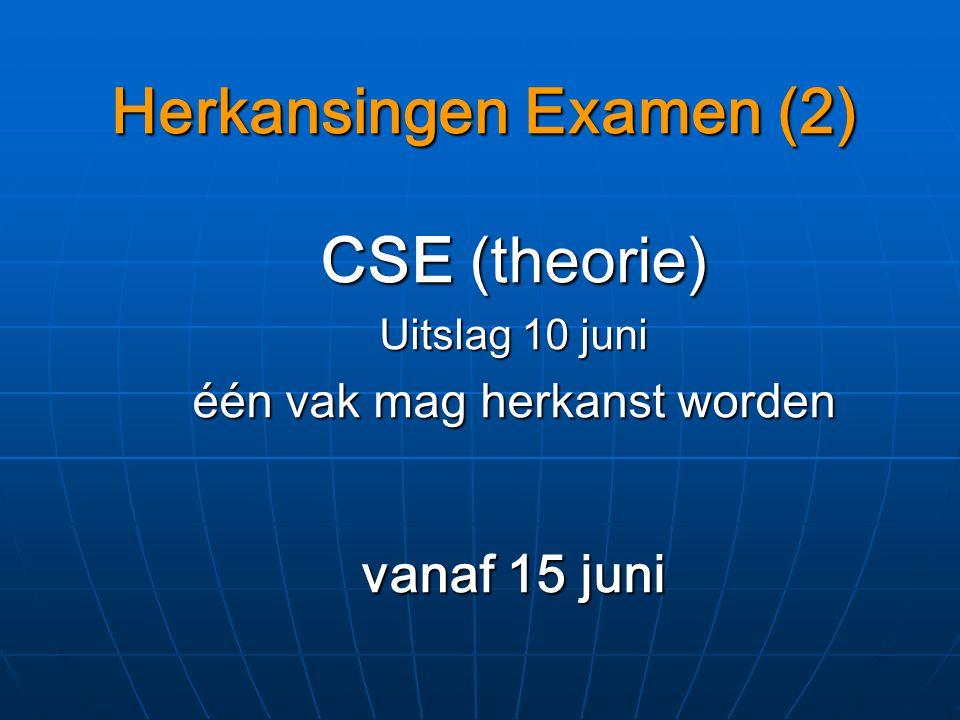 Herkansingen Examen (2) CSE (theorie) Uitslag 10 juni één vak mag herkanst worden vanaf 15 juni