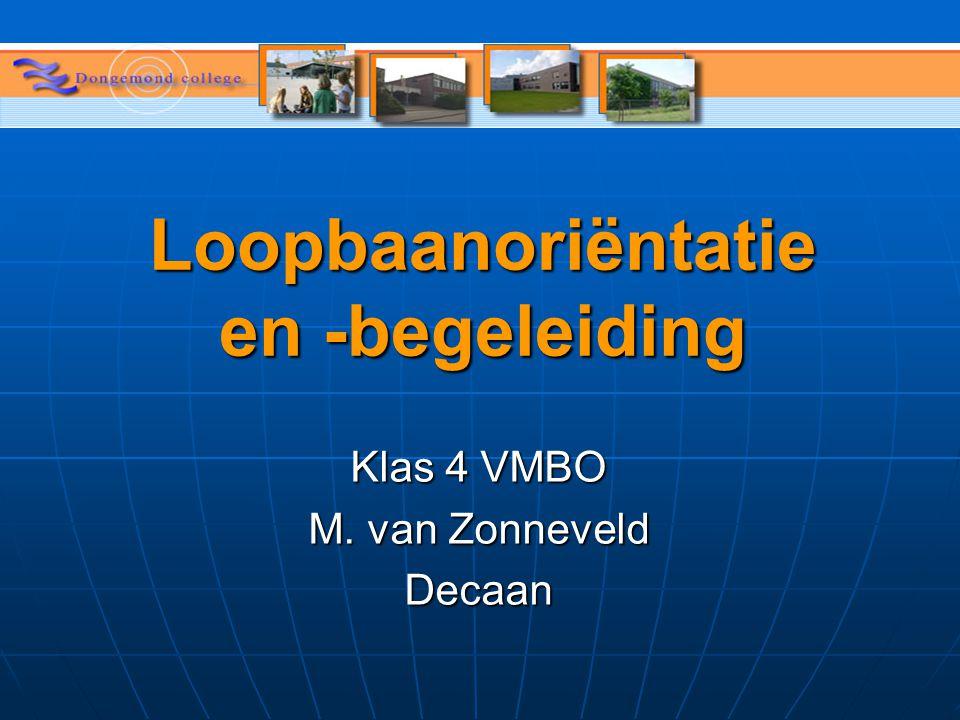 Loopbaanoriëntatie en -begeleiding Klas 4 VMBO M. van Zonneveld Decaan