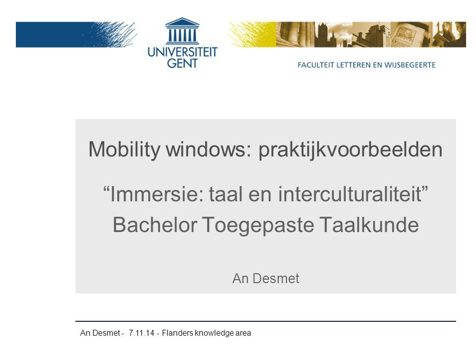 """Mobility windows: praktijkvoorbeelden """"Immersie: taal en interculturaliteit"""" Bachelor Toegepaste Taalkunde An Desmet An Desmet - 7.11.14 - Flanders kn"""