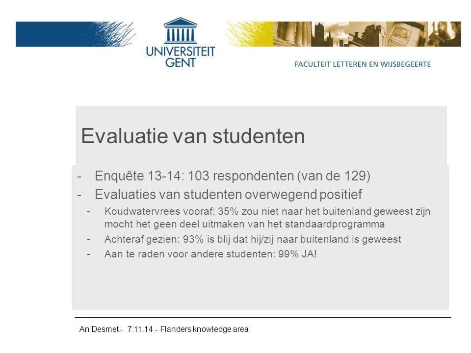 An Desmet - 7.11.14 - Flanders knowledge area -Enquête 13-14: 103 respondenten (van de 129) -Evaluaties van studenten overwegend positief -Koudwatervr