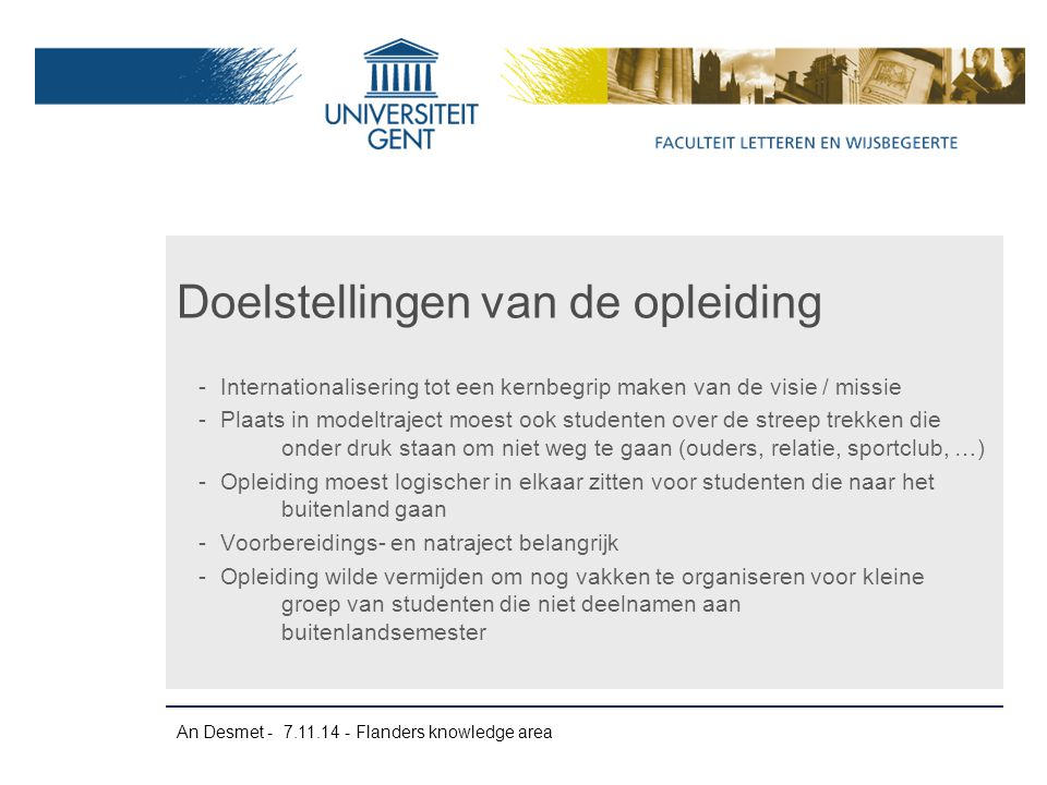 An Desmet - 7.11.14 - Flanders knowledge area -Internationalisering tot een kernbegrip maken van de visie / missie -Plaats in modeltraject moest ook s