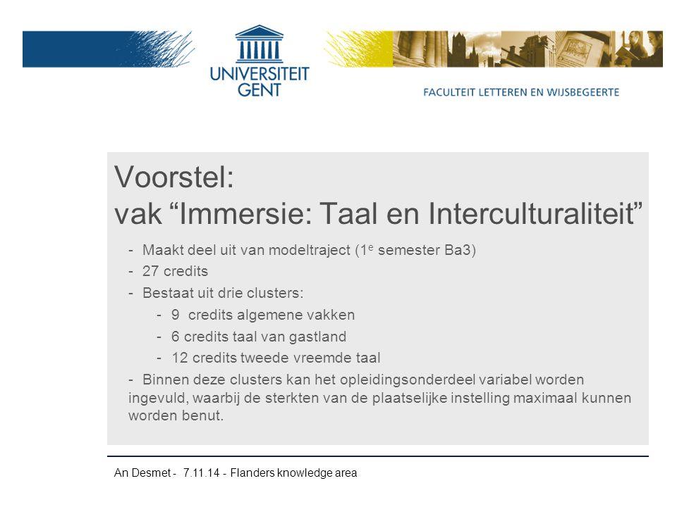 An Desmet - 7.11.14 - Flanders knowledge area -Maakt deel uit van modeltraject (1 e semester Ba3) -27 credits -Bestaat uit drie clusters: -9 credits a
