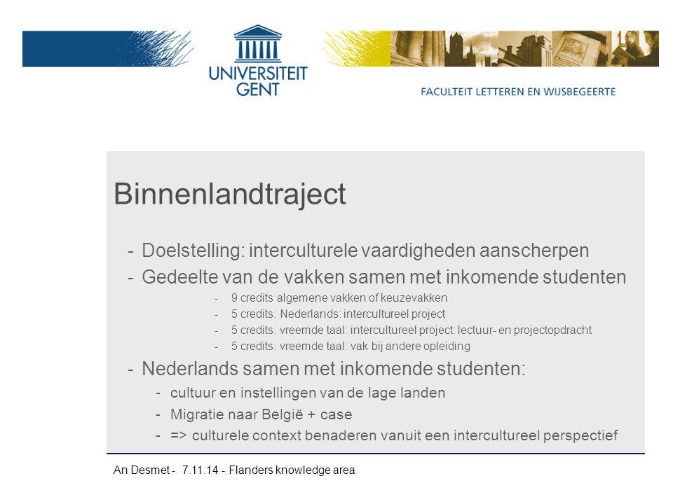 An Desmet - 7.11.14 - Flanders knowledge area -Doelstelling: interculturele vaardigheden aanscherpen -Gedeelte van de vakken samen met inkomende stude