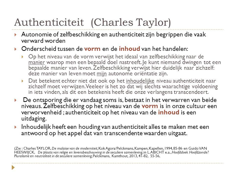 Authenticiteit (Charles Taylor)  Autonomie of zelfbeschikking en authenticiteit zijn begrippen die vaak verward worden  Onderscheid tussen de vorm e