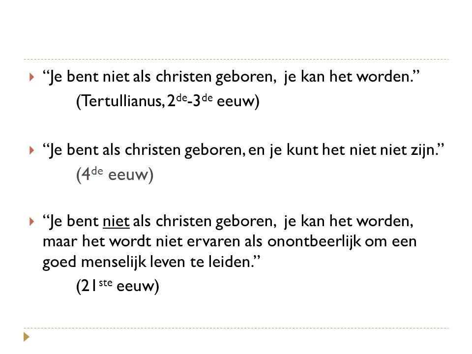 """ """"Je bent niet als christen geboren, je kan het worden."""" (Tertullianus, 2 de -3 de eeuw)  """"Je bent als christen geboren, en je kunt het niet niet zi"""