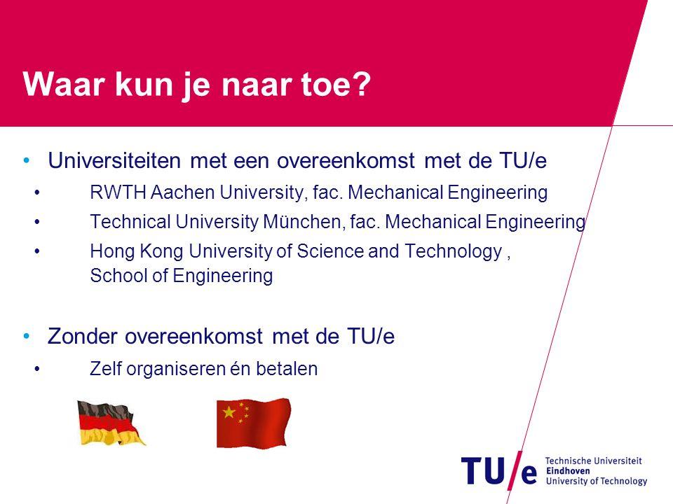Waar kun je naar toe? Universiteiten met een overeenkomst met de TU/e RWTH Aachen University, fac. Mechanical Engineering Technical University München