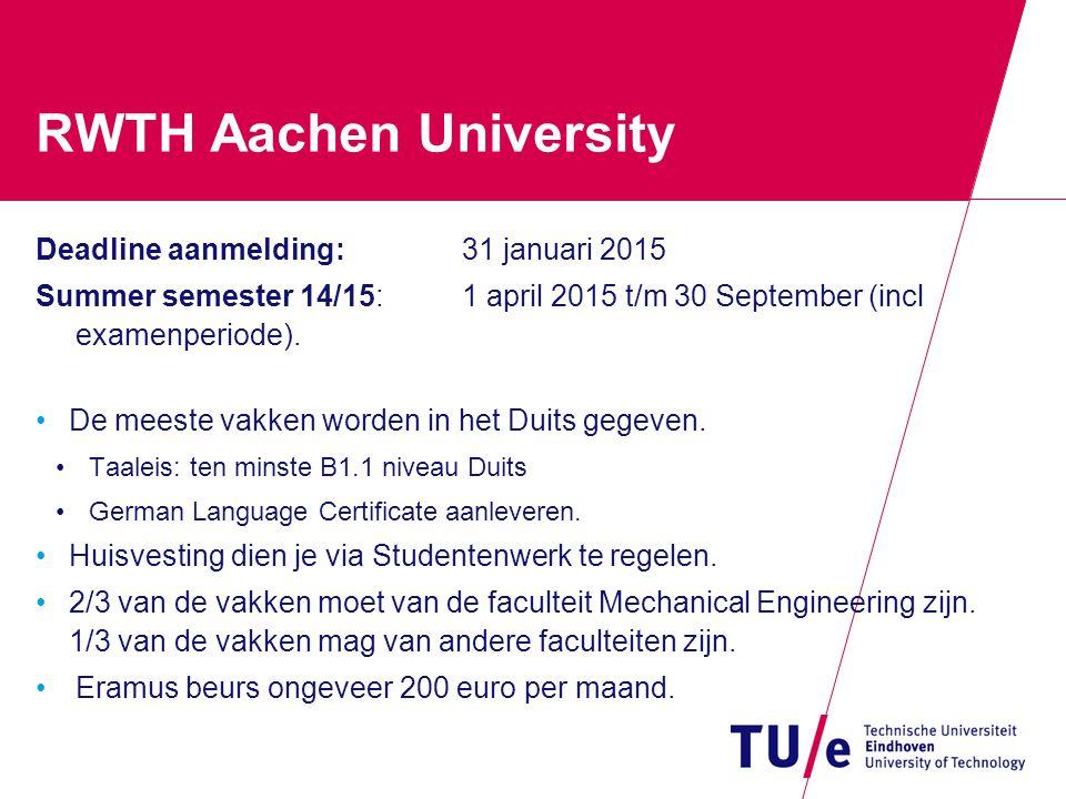 RWTH Aachen University Deadline aanmelding:31 januari 2015 Summer semester 14/15: 1 april 2015 t/m 30 September (incl examenperiode). De meeste vakken