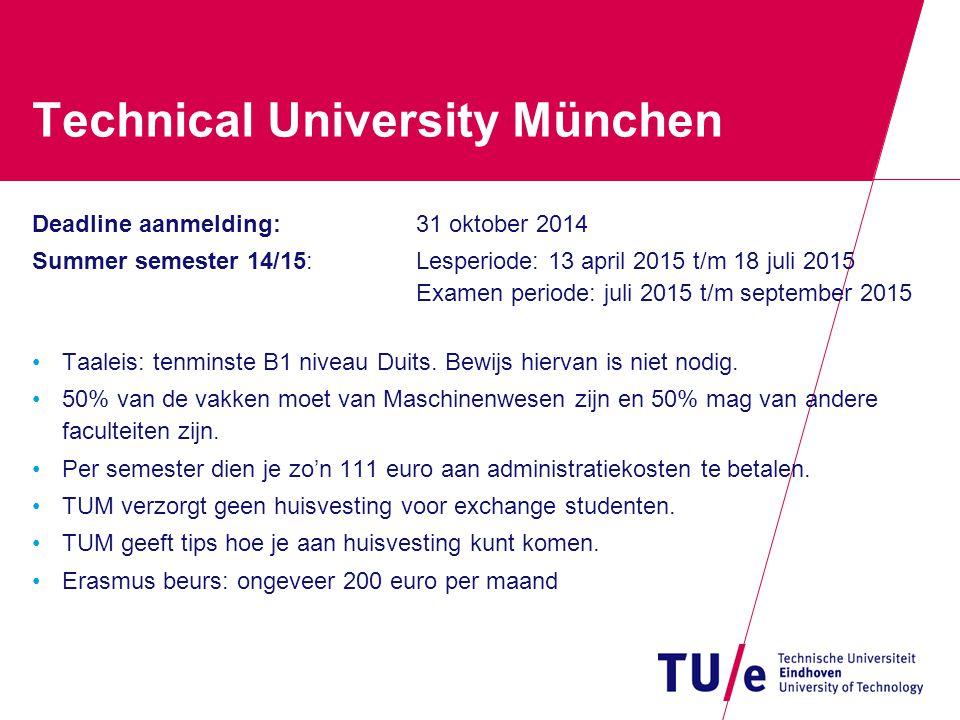 Technical University München Deadline aanmelding:31 oktober 2014 Summer semester 14/15: Lesperiode: 13 april 2015 t/m 18 juli 2015 Examen periode: jul