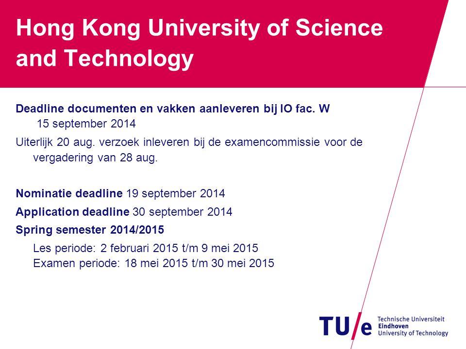 Hong Kong University of Science and Technology Deadline documenten en vakken aanleveren bij IO fac. W 15 september 2014 Uiterlijk 20 aug. verzoek inle