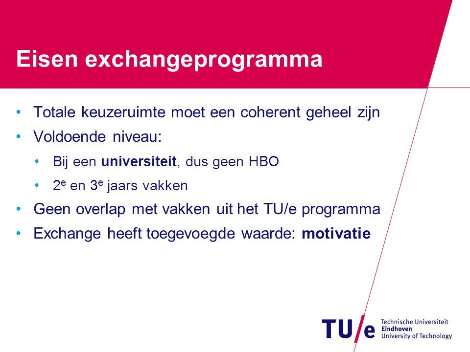 Eisen exchangeprogramma Totale keuzeruimte moet een coherent geheel zijn Voldoende niveau: Bij een universiteit, dus geen HBO 2 e en 3 e jaars vakken