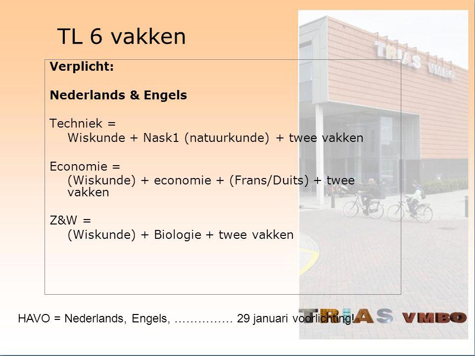TL 6 vakken Verplicht: Nederlands & Engels Techniek = Wiskunde + Nask1 (natuurkunde) + twee vakken Economie = (Wiskunde) + economie + (Frans/Duits) +