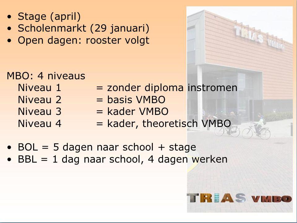 Stage (april) Scholenmarkt (29 januari) Open dagen: rooster volgt MBO: 4 niveaus Niveau 1= zonder diploma instromen Niveau 2= basis VMBO Niveau 3= kad