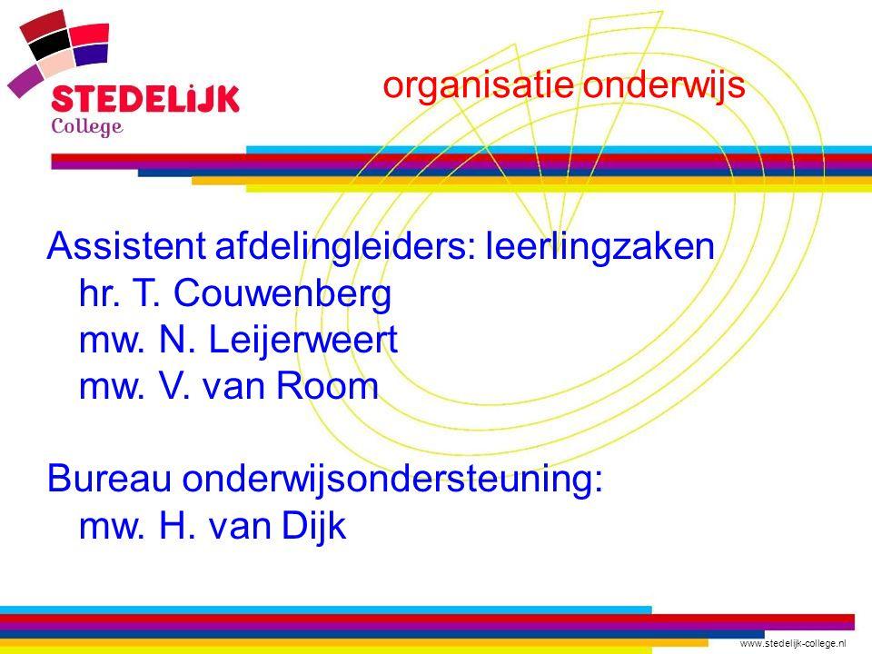 www.stedelijk-college.nl organisatie onderwijs Assistent afdelingleiders: leerlingzaken hr. T. Couwenberg mw. N. Leijerweert mw. V. van Room Bureau on