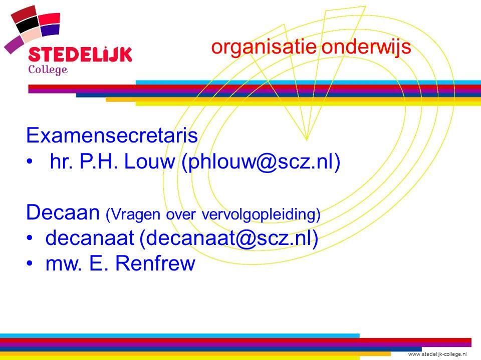 www.stedelijk-college.nl organisatie onderwijs Examensecretaris hr. P.H. Louw (phlouw@scz.nl) Decaan (Vragen over vervolgopleiding) decanaat (decanaat