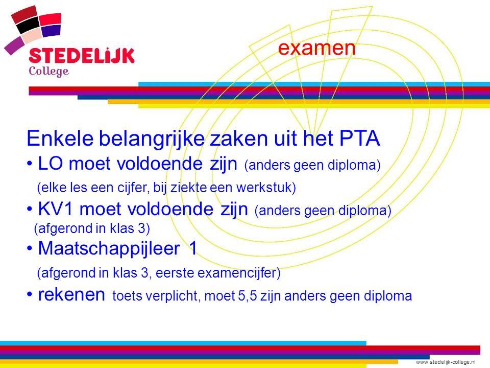 www.stedelijk-college.nl examen Enkele belangrijke zaken uit het PTA LO moet voldoende zijn (anders geen diploma) (elke les een cijfer, bij ziekte een