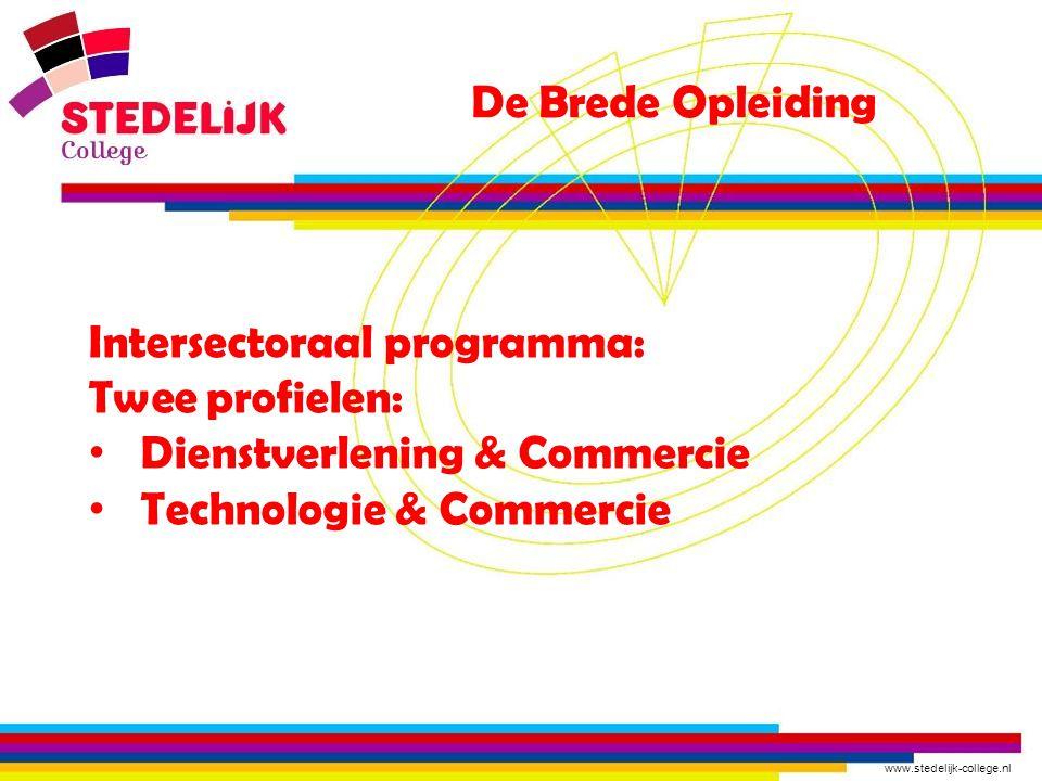 www.stedelijk-college.nl De Brede Opleiding Intersectoraal programma: Twee profielen: Dienstverlening & Commercie Technologie & Commercie