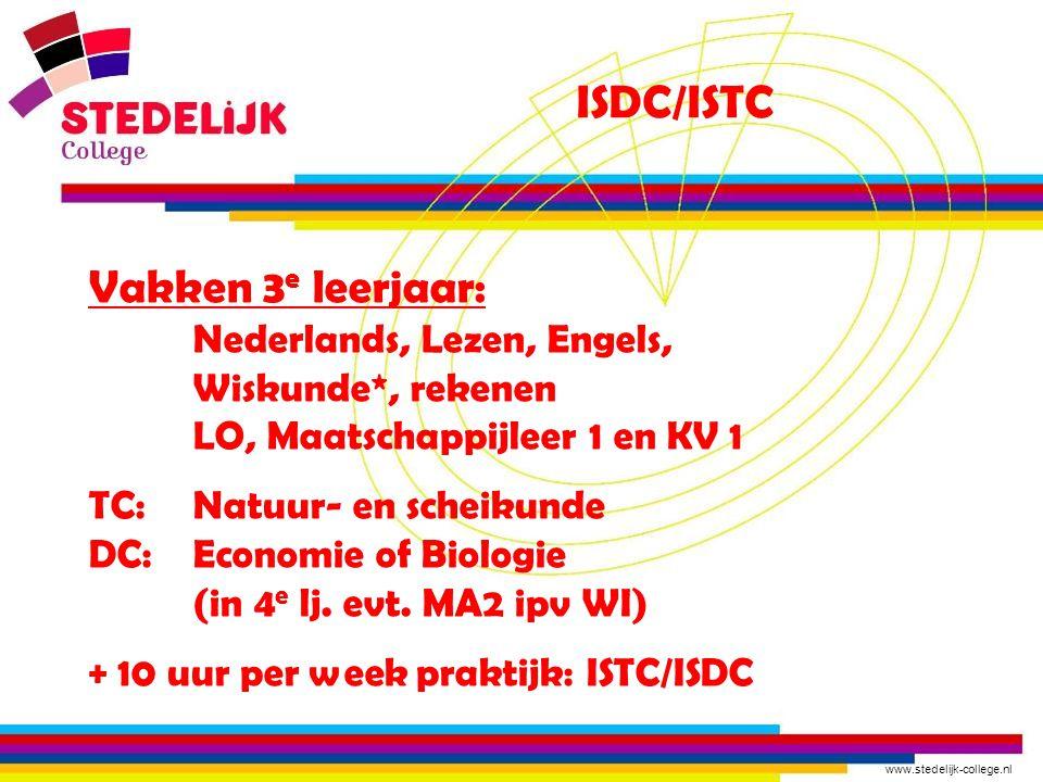 www.stedelijk-college.nl ISDC/ISTC Vakken 3 e leerjaar: Nederlands, Lezen, Engels, Wiskunde*, rekenen LO, Maatschappijleer 1 en KV 1 TC: Natuur- en sc