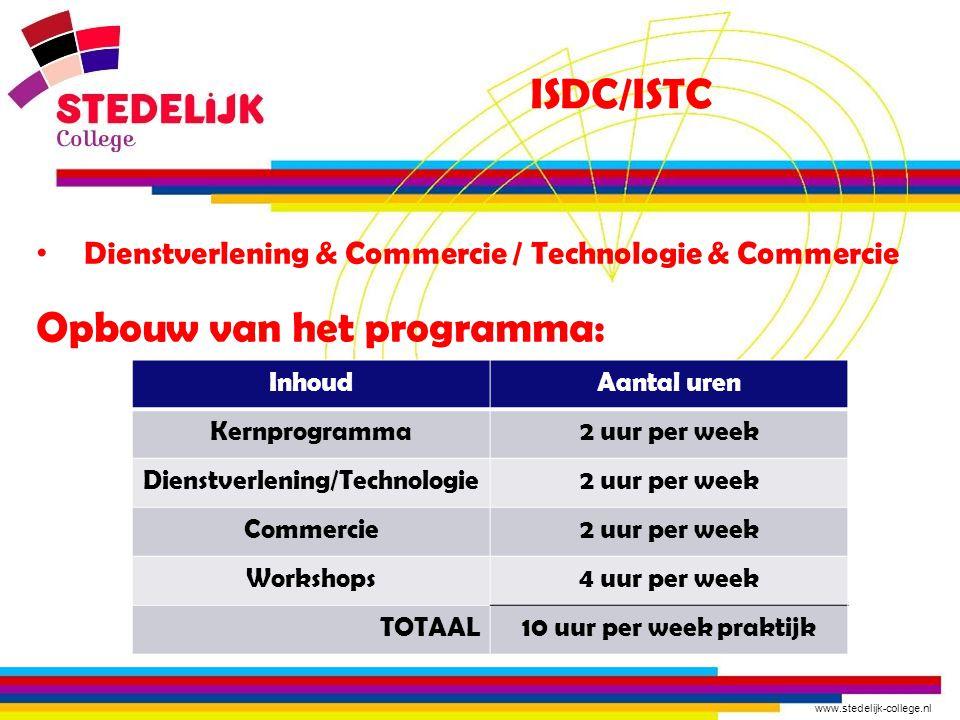 www.stedelijk-college.nl ISDC/ISTC Dienstverlening & Commercie / Technologie & Commercie Opbouw van het programma: InhoudAantal uren Kernprogramma2 uu