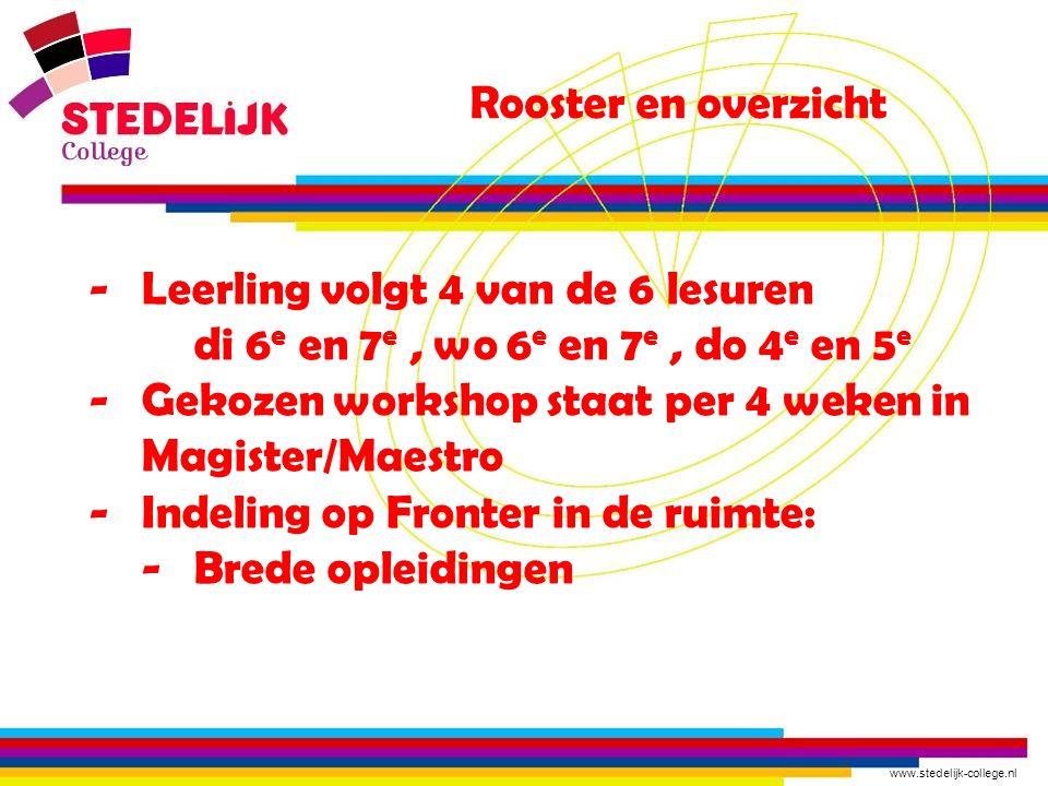 www.stedelijk-college.nl Rooster en overzicht -Leerling volgt 4 van de 6 lesuren di 6 e en 7 e, wo 6 e en 7 e, do 4 e en 5 e -Gekozen workshop staat p