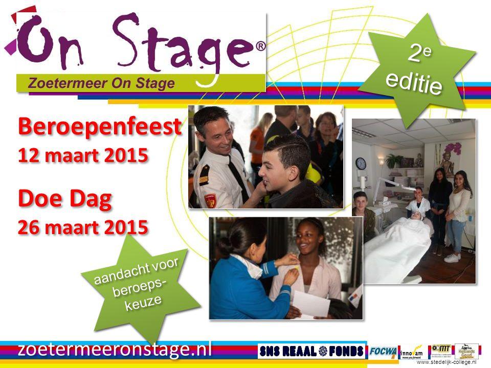 www.stedelijk-college.nl Beroepenfeest 12 maart 2015 Doe Dag 26 maart 2015 Beroepenfeest 12 maart 2015 Doe Dag 26 maart 2015 zoetermeeronstage.nl
