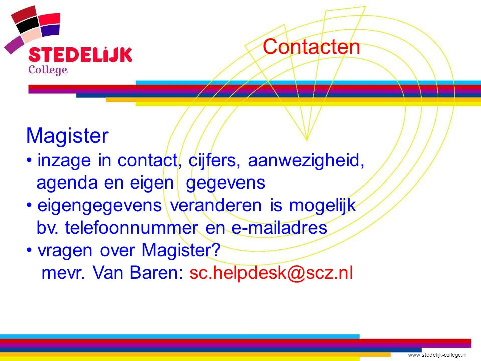 www.stedelijk-college.nl Contacten Magister inzage in contact, cijfers, aanwezigheid, agenda en eigen gegevens eigengegevens veranderen is mogelijk bv
