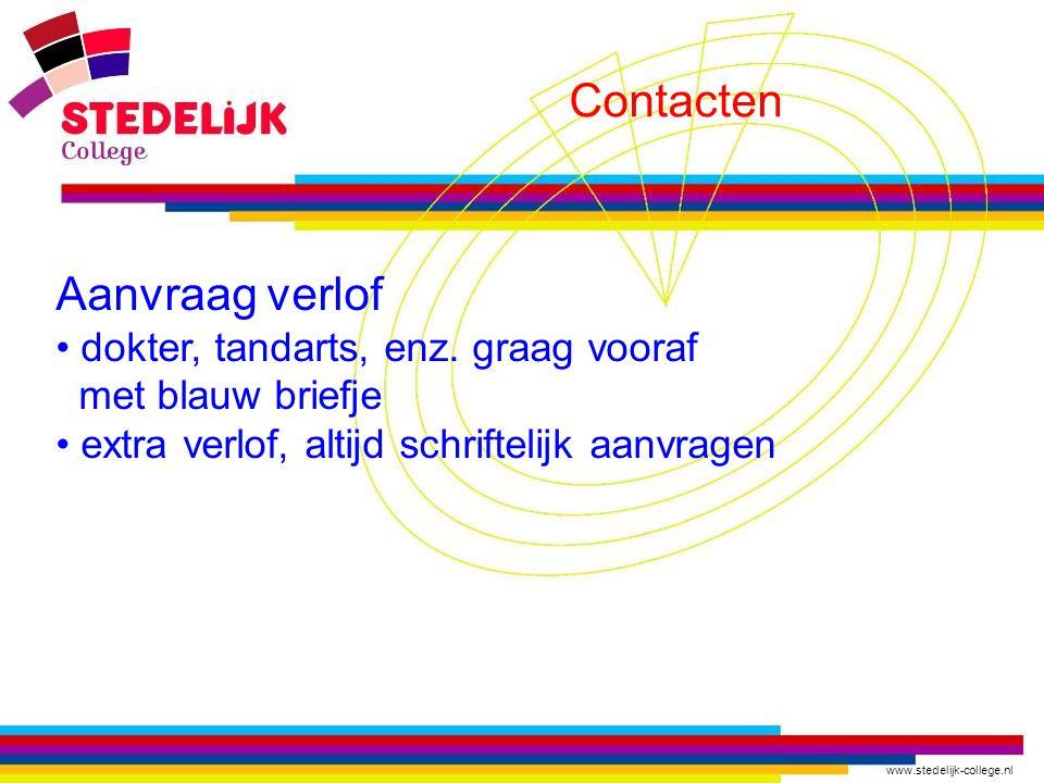 www.stedelijk-college.nl Contacten Aanvraag verlof dokter, tandarts, enz. graag vooraf met blauw briefje extra verlof, altijd schriftelijk aanvragen