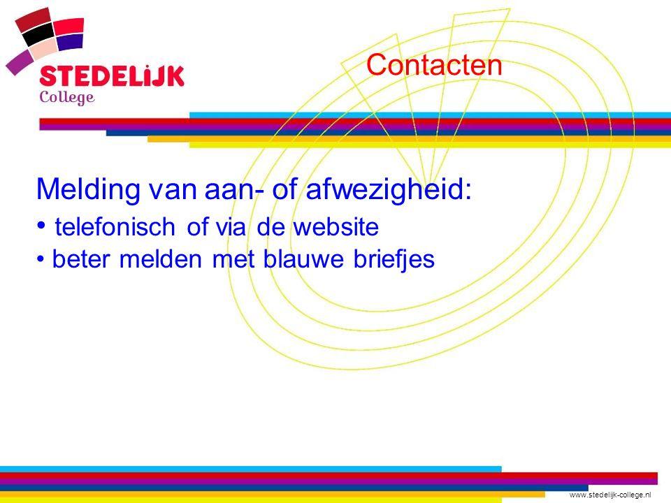 www.stedelijk-college.nl Contacten Melding van aan- of afwezigheid: telefonisch of via de website beter melden met blauwe briefjes