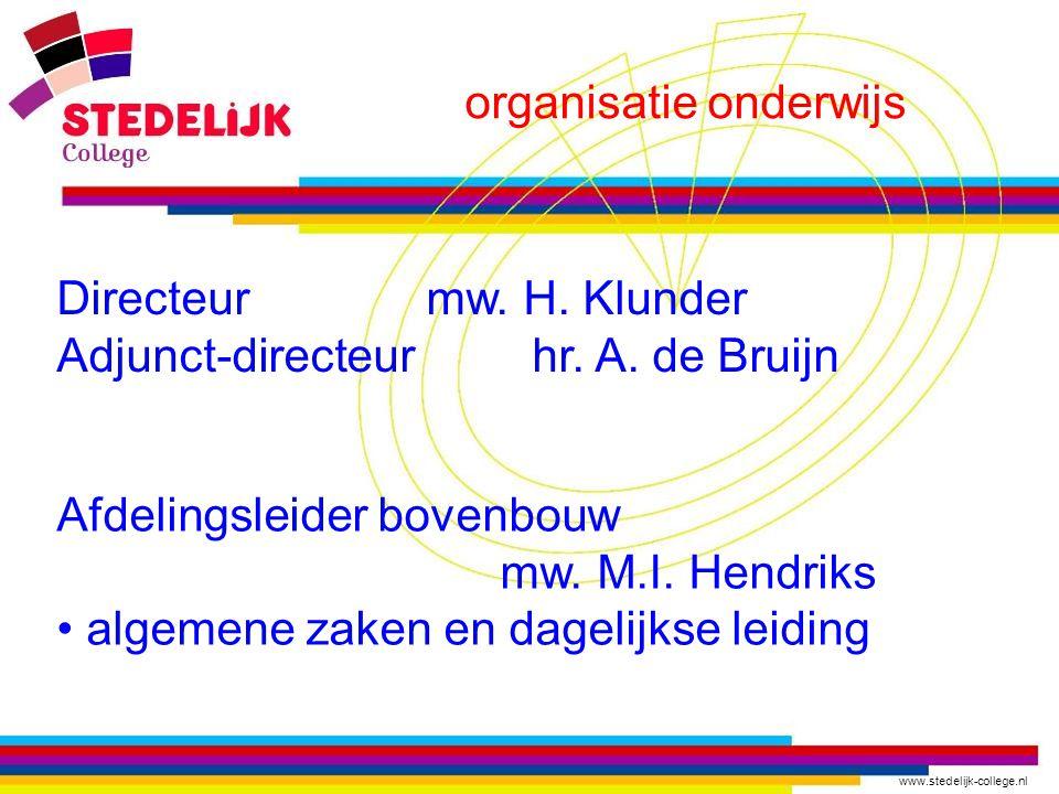 www.stedelijk-college.nl organisatie onderwijs Directeur mw. H. Klunder Adjunct-directeur hr. A. de Bruijn Afdelingsleider bovenbouw mw. M.I. Hendriks