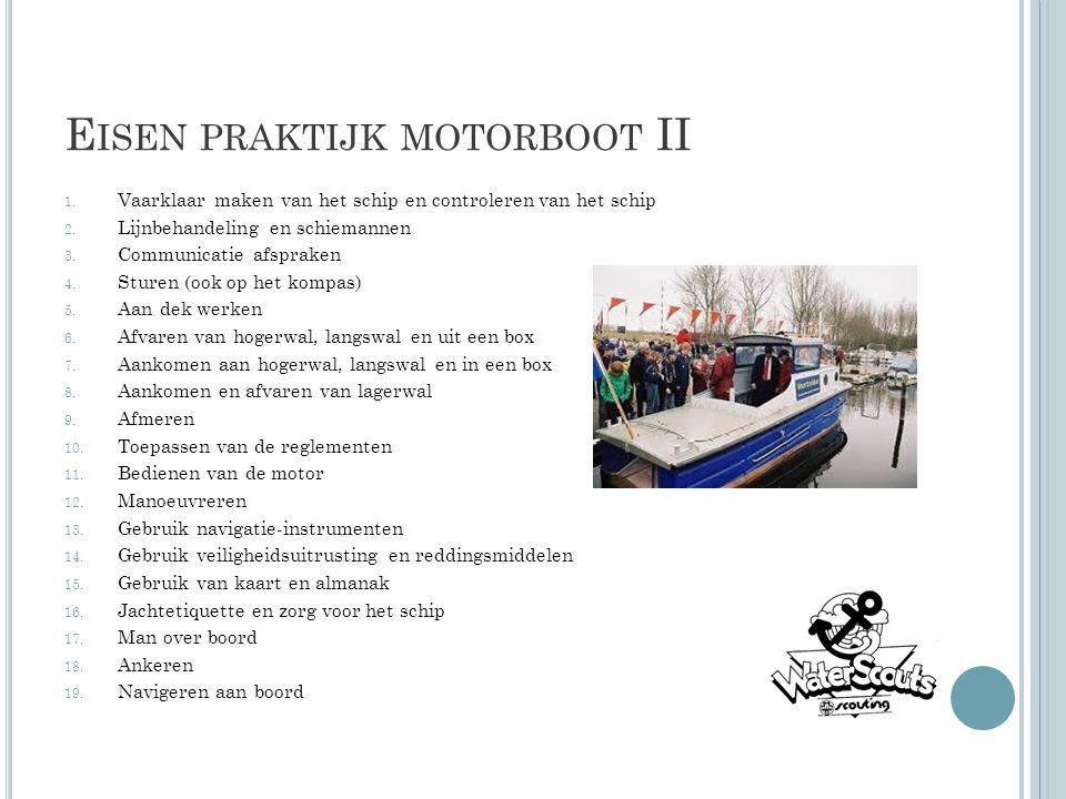 E ISEN PRAKTIJK MOTORBOOT II 1. Vaarklaar maken van het schip en controleren van het schip 2. Lijnbehandeling en schiemannen 3. Communicatie afspraken