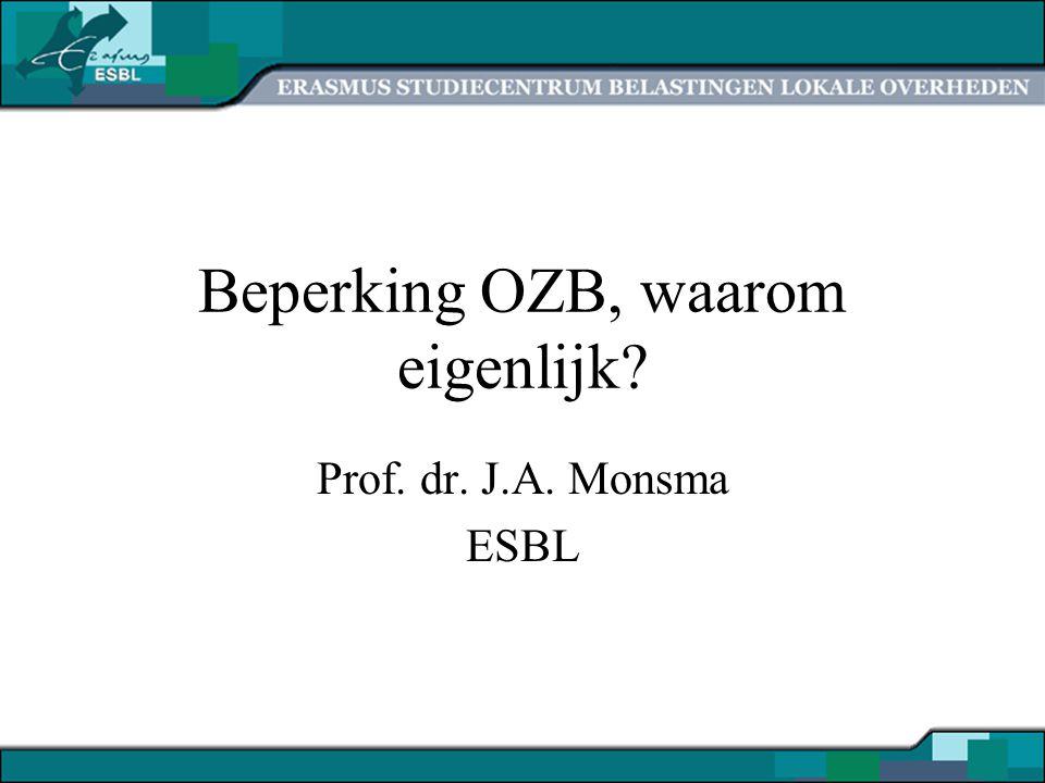 Beperking OZB, waarom eigenlijk? Prof. dr. J.A. Monsma ESBL