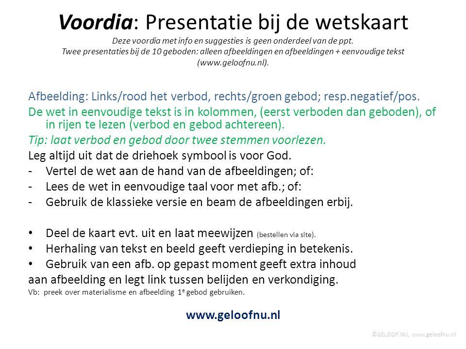 Voordia: Presentatie bij de wetskaart Deze voordia met info en suggesties is geen onderdeel van de ppt. Twee presentaties bij de 10 geboden: alleen af