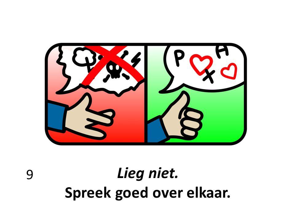 Lieg niet. Spreek goed over elkaar. 9