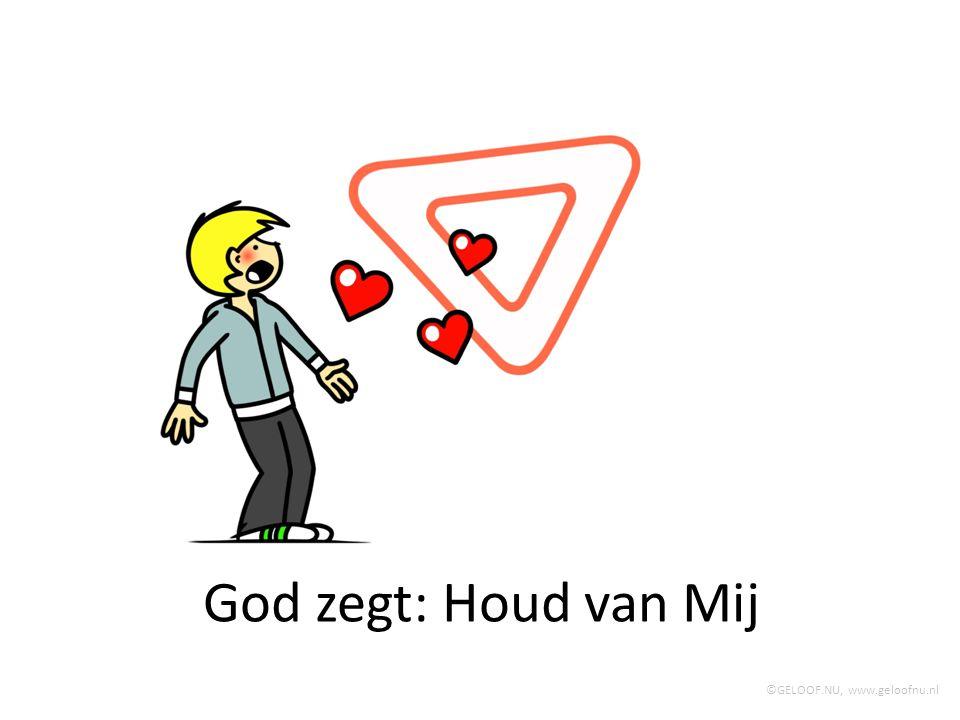 God zegt: Houd van Mij ©GELOOF.NU, www.geloofnu.nl